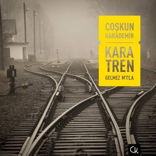 Coşkun Karademir - Kara Tren Gelmez M'ola (2020) Single İndir