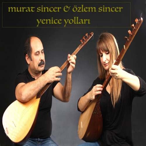 Murat Sincer & Özlem Sincer Yeni Yenice Yolları Şarkısını İndir