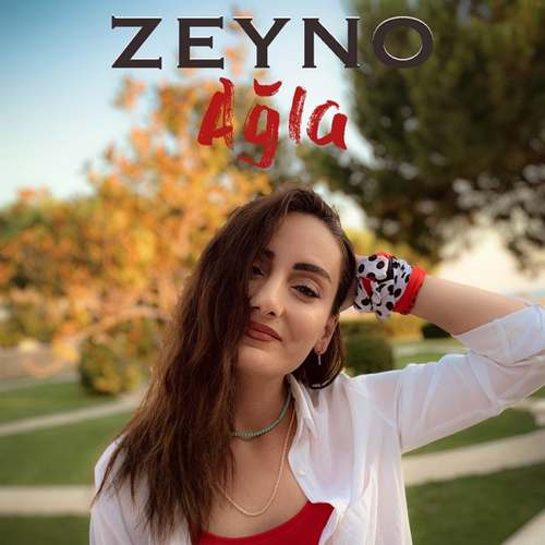 ZEYNO Yeni Ağla Şarkısını İndir