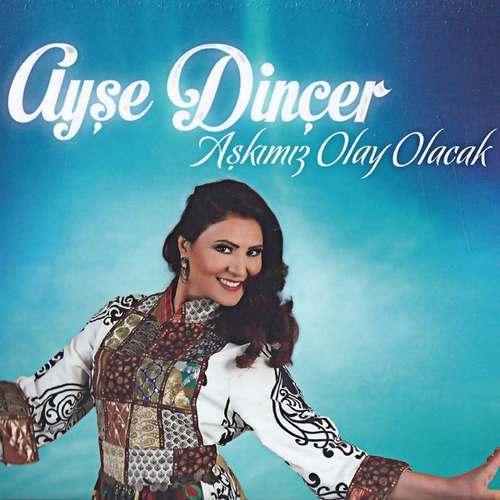Ayşe Dinçer - Aşkımız Olay Olacak Full Albüm İndir