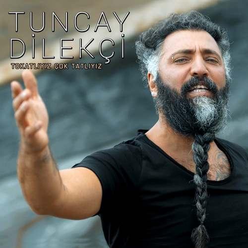Tuncay Dilekçi Yeni Tokatlıyız Çok Tatlıyız Şarkısını İndir