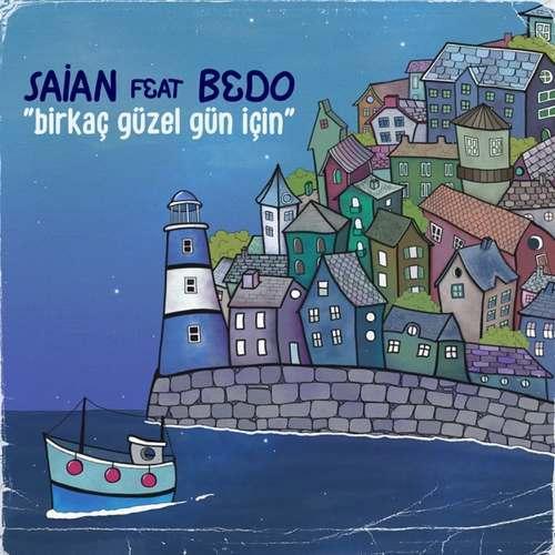 Saian Yeni Birkaç güzel gün için (feat. Bedo) Şarkısını İndir