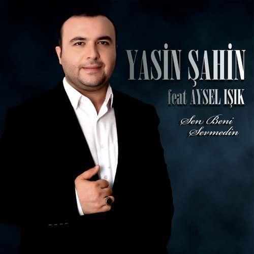 Yasin Şahin Yeni Sen Beni Sevmedin (feat. Aysel Işık) Şarkısını İndir