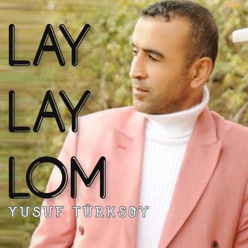 Yusuf Türksoy Yeni Lay Lay Lom Şarkısını İndir