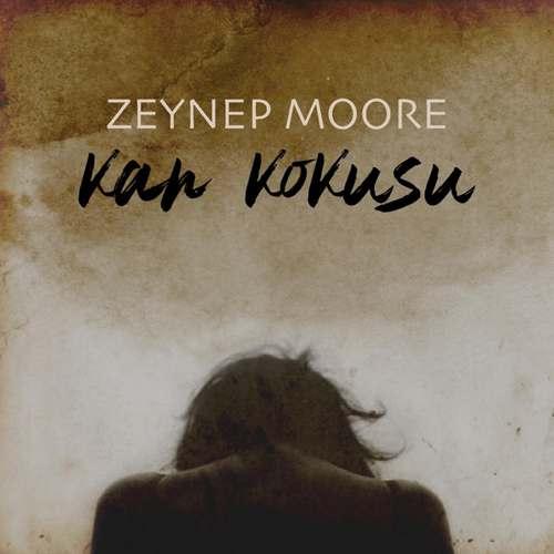 Zeynep Moore Yeni Kan Kokusu Şarkısını İndir