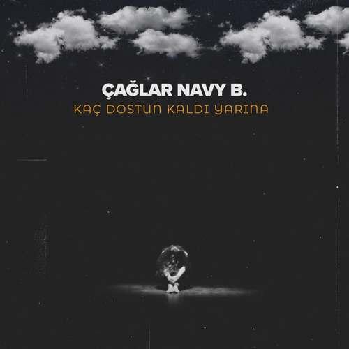 Çağlar Navy B. Yeni Kaç Dostun Kaldı Yarına Şarkısını İndir