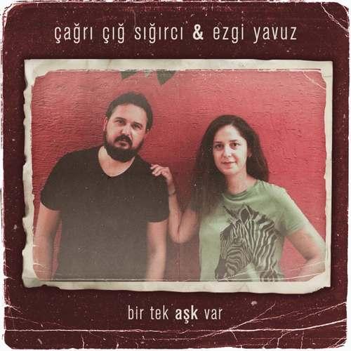 Çağrı Çığ Sığırcı & Ezgi Yavuz Yeni Bir Tek Aşk Var Şarkısını İndir