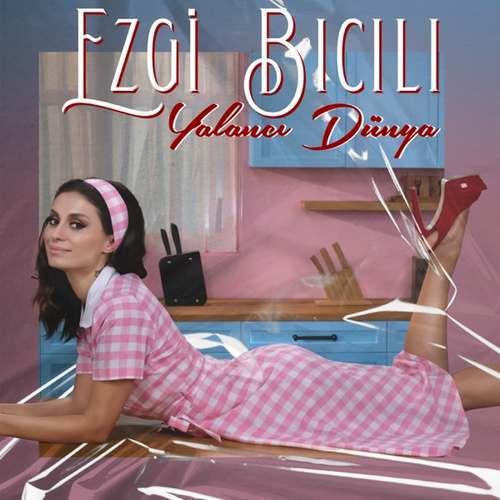 EZGI BICILI Yeni Yalancı Dünya Şarkısını İndir