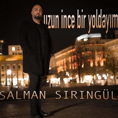 Salman Şiringül Yeni Uzun İnce Bir Yoldayım Şarkısını İndir