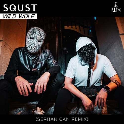 SQUST Yeni Wild Wolf (Serhan Can Remix) Şarkısını İndir