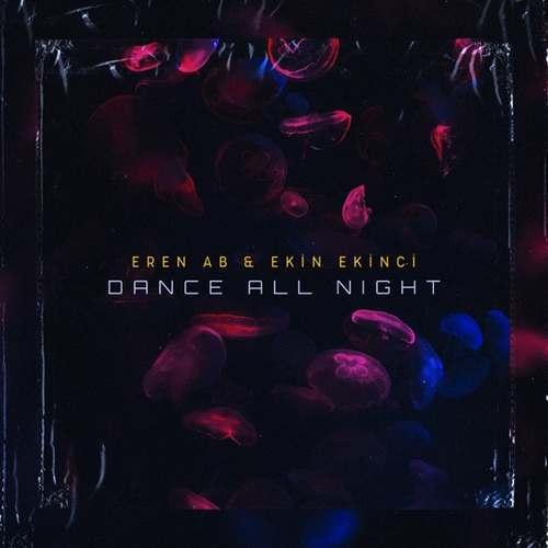 Eren AB & Ekin Ekinci Yeni Dance All Night Şarkısını İndir