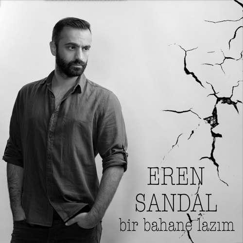 Eren Sandal Yeni Bir Bahane Lazım Şarkısını İndir