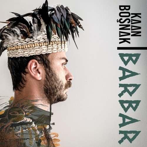 Kaan Boşnak Yeni Barbar Şarkısını İndir