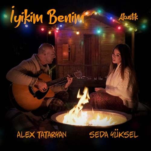 Alex Tataryan & Seda Yüksel Yeni İyikim Benim (Akustik) Şarkısını İndir