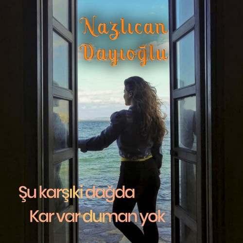 Nazlıcan Dayıoğlu Yeni Şu Karşıki Dağda Kar Var Duman Yok Şarkısını İndir
