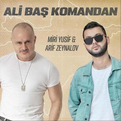 Arif Zeynalov & Miri Yusif Yeni Ali Baş Komandan Şarkısını İndir