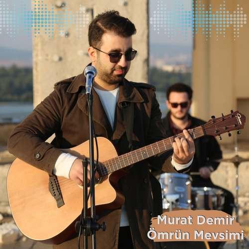 Murat Demir Yeni Ömrün Mevsimi Şarkısını İndir