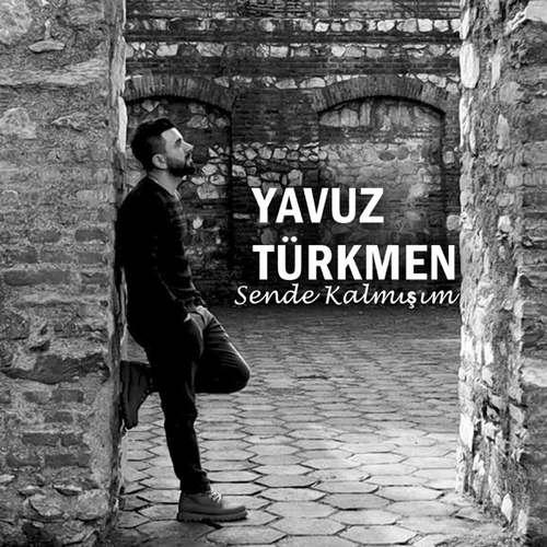 Yavuz Türkmen Yeni Sende Kalmışım Şarkısını İndir