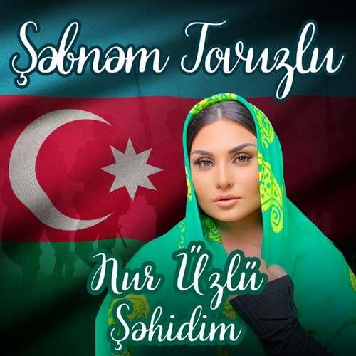 Şəbnəm Tovuzlu Yeni Nur Üzlü Şəhidim Şarkısını İndir