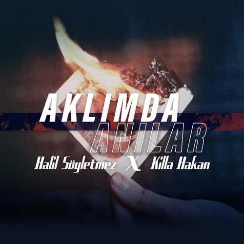 Halil Söyletmez & Killa Hakan Yeni Aklımda Anılar Şarkısını İndir