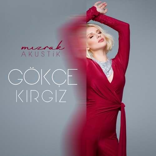 Gökçe Kırgız Yeni Mızrak (Akustik) Şarkısını İndir