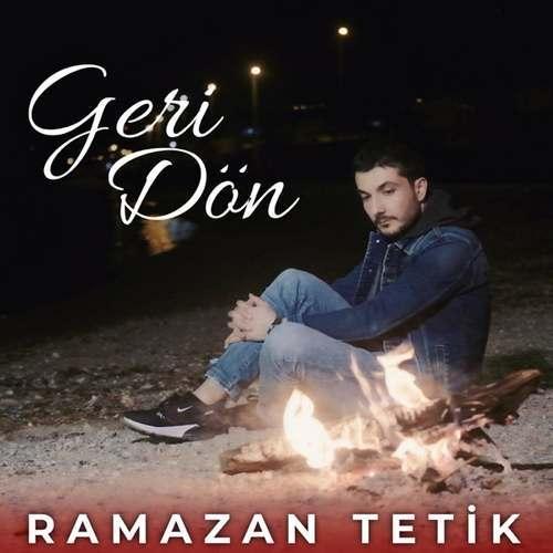 Ramazan Tetik Yeni Geri Dön Şarkısını İndir