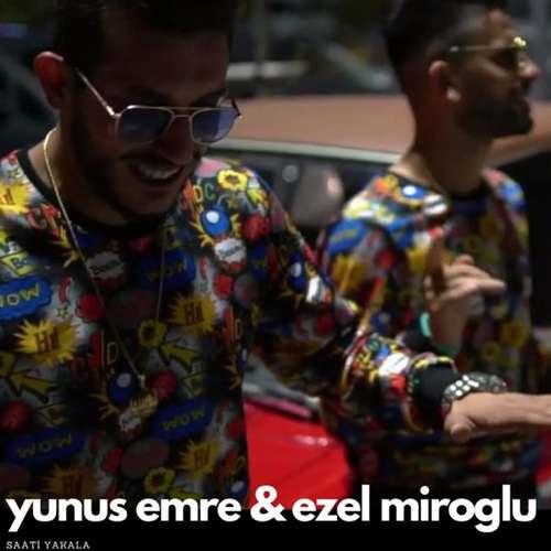 Yunus Emre & Ezel Miroğlu Yeni Saati Yakala Şarkısını İndir