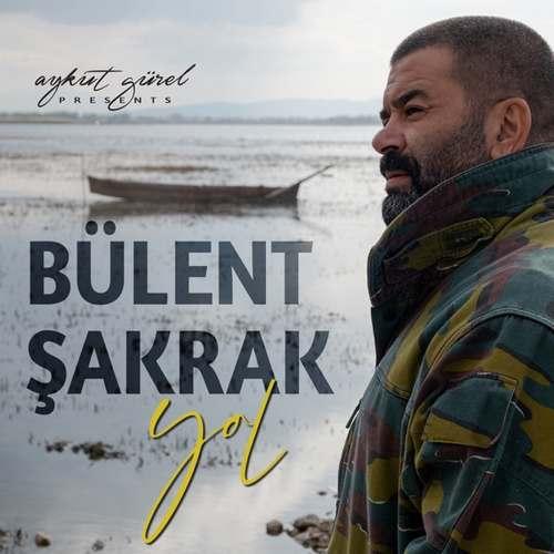 Bülent Şakrak Yeni Yol (Aykut Gürel Presents Bülent Şakrak) Full Albüm İndir