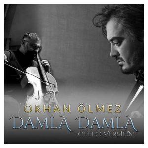 Orhan Ölmez Yeni Damla Damla (Cello Version) Şarkısını İndir