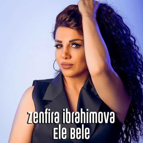 Zenfira İbrahimova Yeni Ele Bele Şarkısını İndir