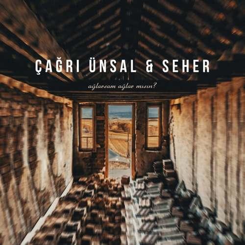 Çağrı Ünsal & Seher Yeni Ağlarsam Ağlar mısın Şarkısını İndir