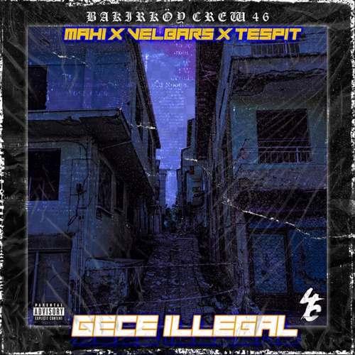 Mahi, Velbars & Tespit Yeni Gece İllegal (Bakırköy Crew 46) Şarkısını İndir