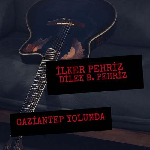 İlker Pehriz Yeni Gaziantep Yolunda (feat. Dilek B. Pehriz) Şarkısını İndir