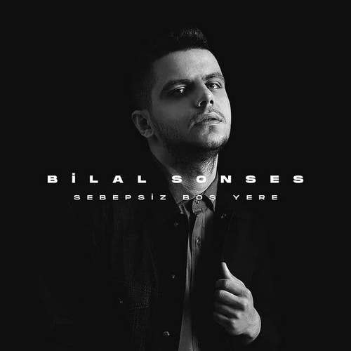 Bilal Sonses Yeni Sebepsiz Boş Yere Şarkısını İndir