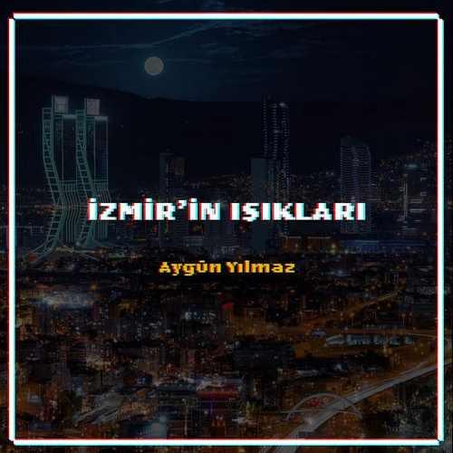 Aygün Yılmaz Yeni İzmir'in Işıkları Şarkısını İndir