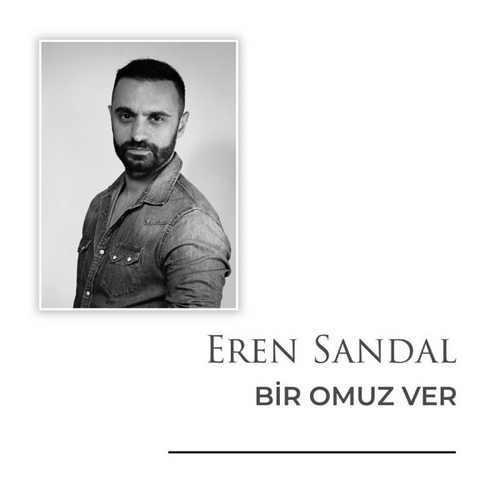 Eren Sandal Yeni Bir Omuz Ver Şarkısını İndir