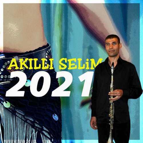 Akıllı Selim Yeni 2021 Full Albüm İndir