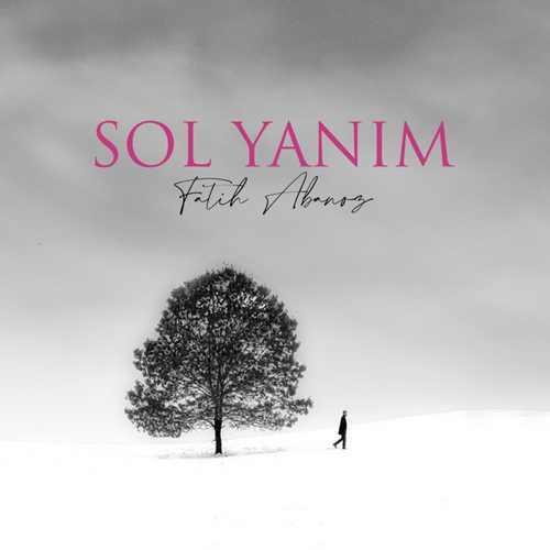 Fatih Abanoz Yeni Sol Yanım Şarkısını İndir