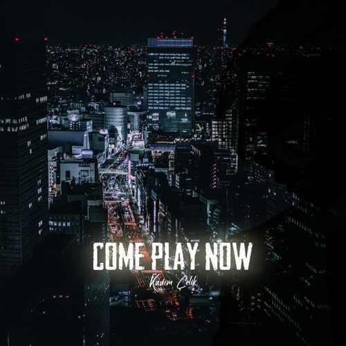 Kadim Çelik Yeni Come Play Now Şarkısını İndir
