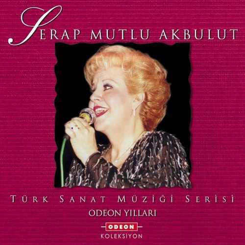 Serap Mutlu Akbulut - Odeon Yılları (Türk Sanat Müziği Serisi) Full Albüm İndir