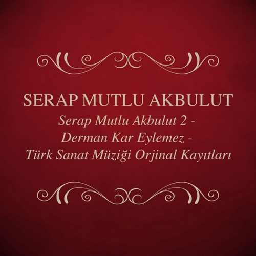 Serap Mutlu Akbulut - - Serap Mutlu Akbulut, Vol. 2 (Derman Kar Eylemez - Türk Sanat Müziği Orjinal Kayıtları) Full Albüm İndir