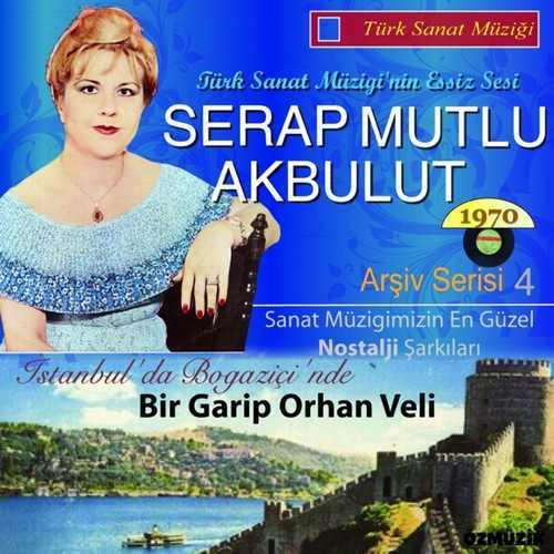Serap Mutlu Akbulut - Serap Mutlu Akbulut, Vol. 4 (Bir Garip Orhan Veli) Full Albüm İndir