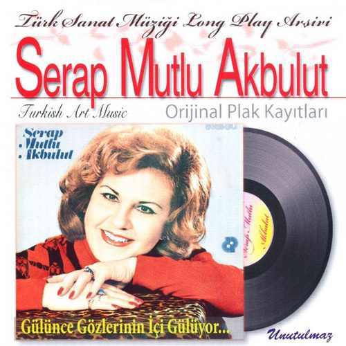 Serap Mutlu Akbulut - Türk Sanat Müziği Long Play Arşivi, Vol. 1 Full Albüm İndir