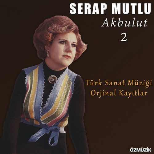 Serap Mutlu Akbulut - Türk Sanat Müziği Orijinal Kayıtlar, Vol. 2 Full Albüm İndir