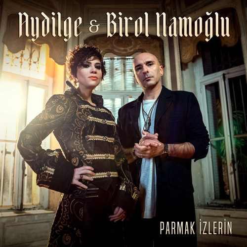Aydilge & Birol Namoğlu Yeni Parmak İzlerin Şarkısını İndir