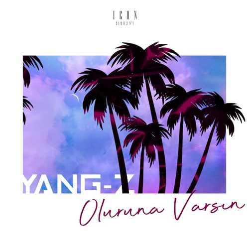 Yang-Z Yeni Oluruna Varsın Şarkısını İndir