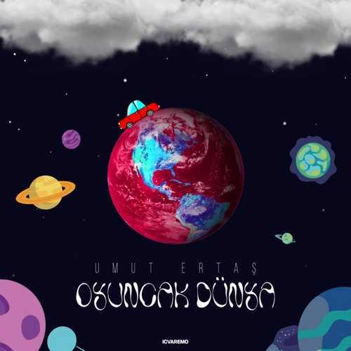 Umut Ertaş Yeni Oyuncak Dünya Şarkısını İndir
