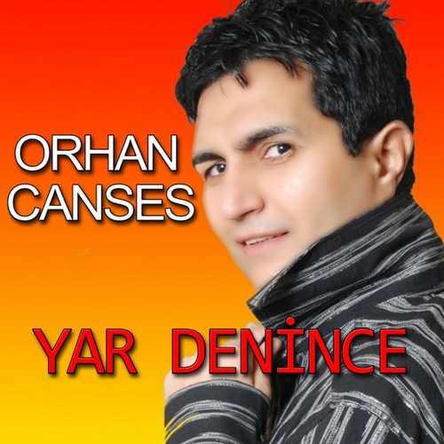 Orhan Canses Yeni Yar Denince Şarkısını İndir