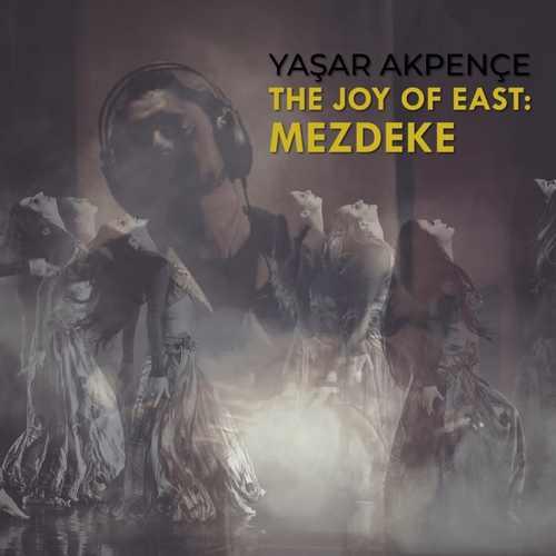 Yaşar Akpençe - The Joy Of East Mezdeke (EP) Albüm İndir