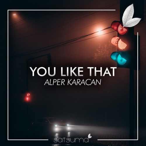 Alper Karacan Yeni You Like That Şarkısını İndir
